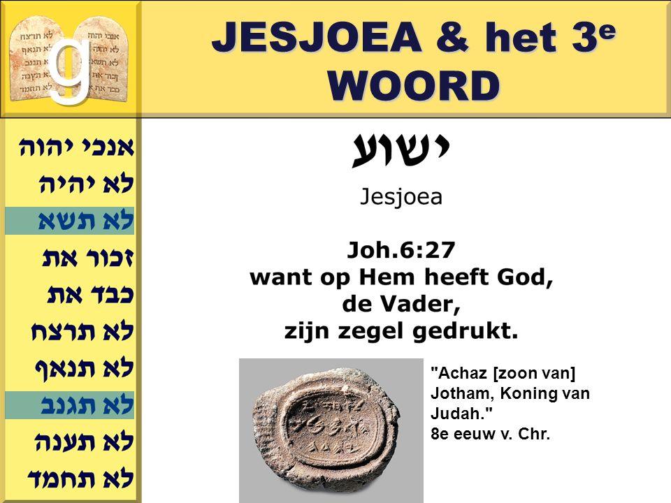 g JESJOEA & het 3e WOORD Achaz [zoon van] Jotham, Koning van Judah.